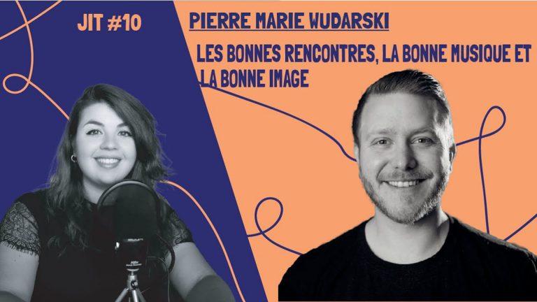 JIT#10 - Pierre Marie Wudarski : Les bonnes rencontres, la bonne musique et la bonne image