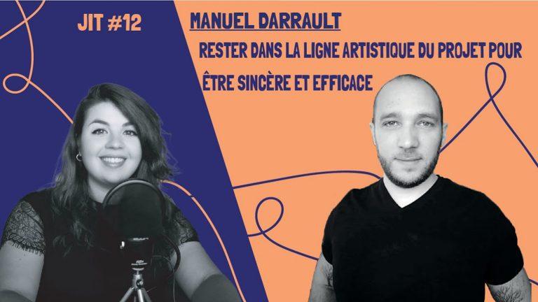 JIT#12 - Manuel Darrault : rester dans la ligne artistique du projet pour être sincère et efficace