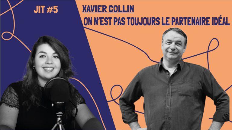 JIT#5 - Xavier Collin : on est pas toujours le partenaire idéal