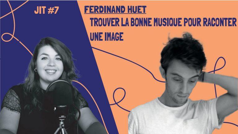 JIT#7 - Ferdinand Huet : trouver la bonne musique pour raconter une image