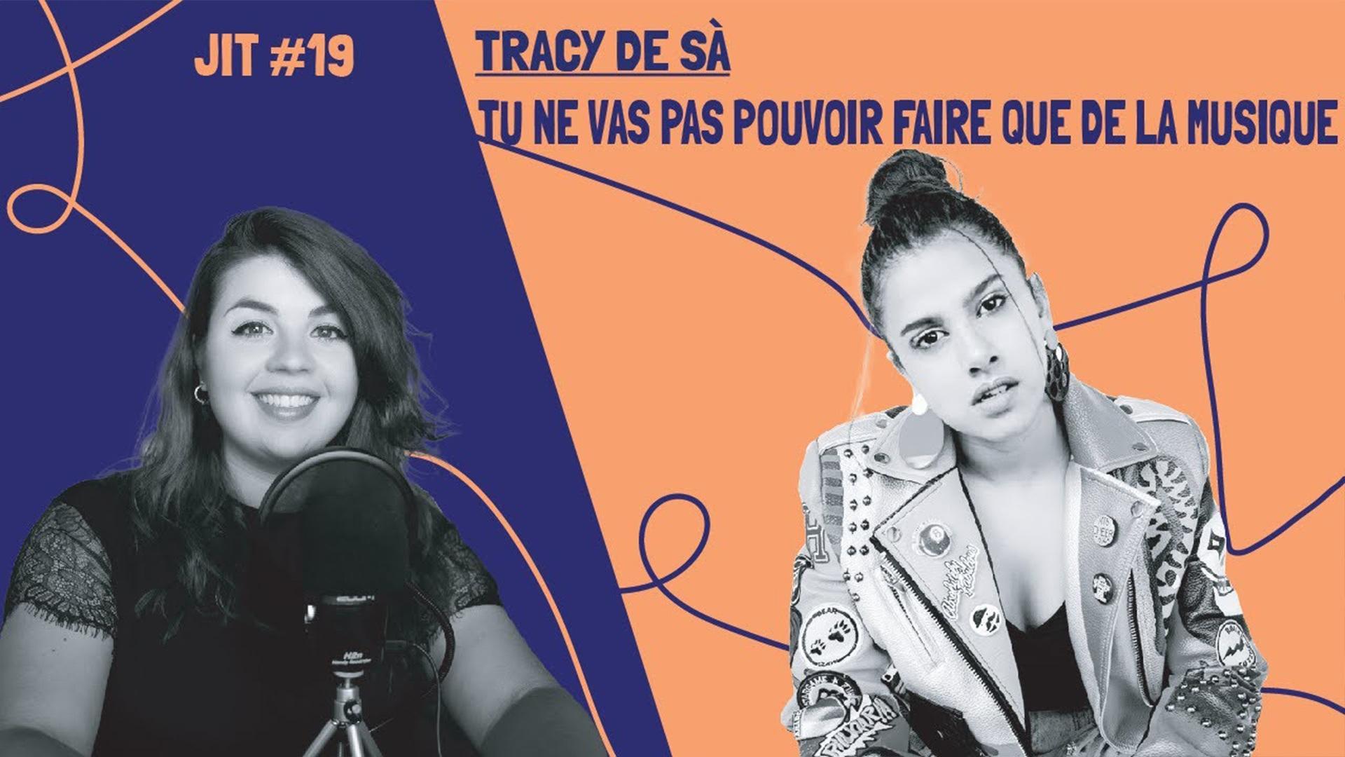 JIT#19 – Tracy de Sa : Tu ne vas pouvoir que faire de la musique