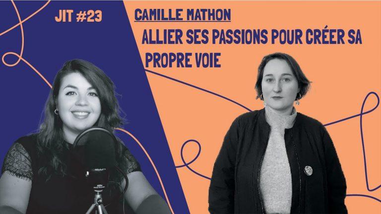 JIT#23 - Camille Mathon : allier ses passions pour créer sa propre voie