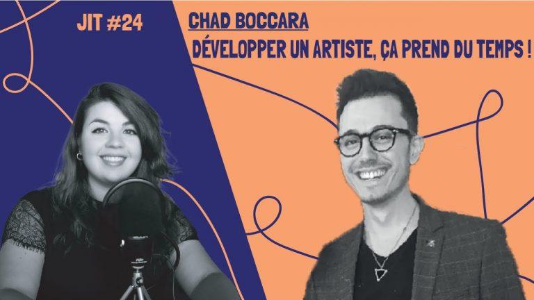 JIT#24 - Chad Boccara : développer un artiste, ça prend du temps !
