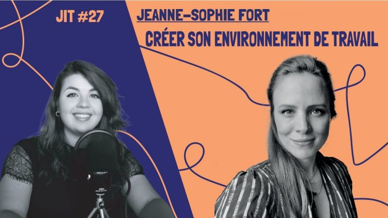 JIT #27 - Jeanne-Sophie Fort : créer son environnement de travail