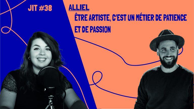 JIT#38 - Alliel : être artiste, c'est un métier de patience et de passion