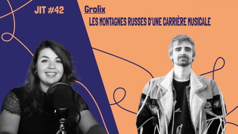 JIT#42 - Grolix : les montagnes russes d'une carrière musicale