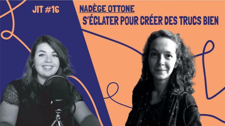 JIT#16 - Nadège Ottone : s'éclater pour créer des trucs bien !