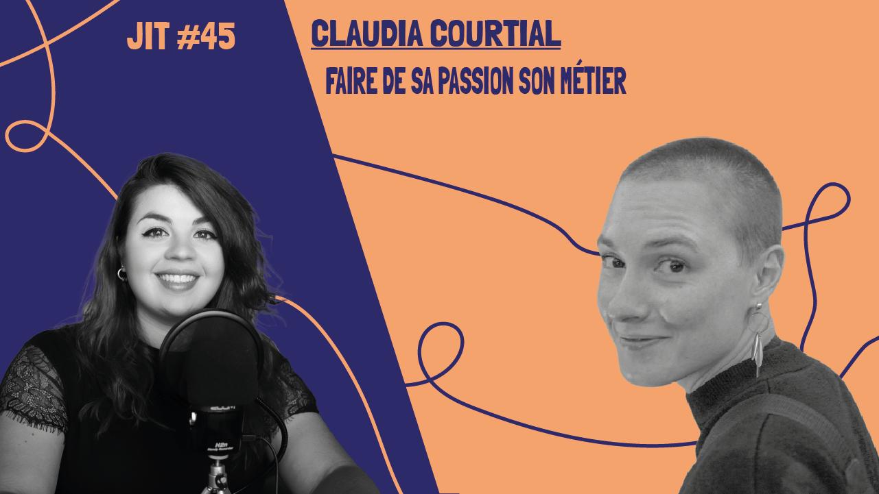 JIT#45 - Claudia Courtial : Faire de sa passion son métier
