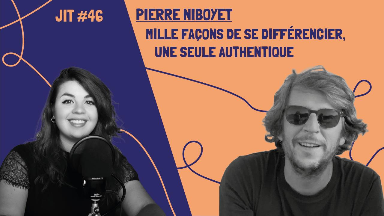 JIT#46 - Pierre Niboyet : Mille façons de se différencier, une seule authentique