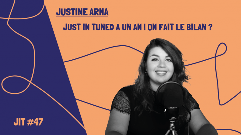 JIT#47 - Justine Arma : Just in Tuned a un an ! On fait le bilan ?