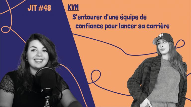 JIT#48 - KVM : s'entourer d'une équipe de confiance pour lancer sa carrière