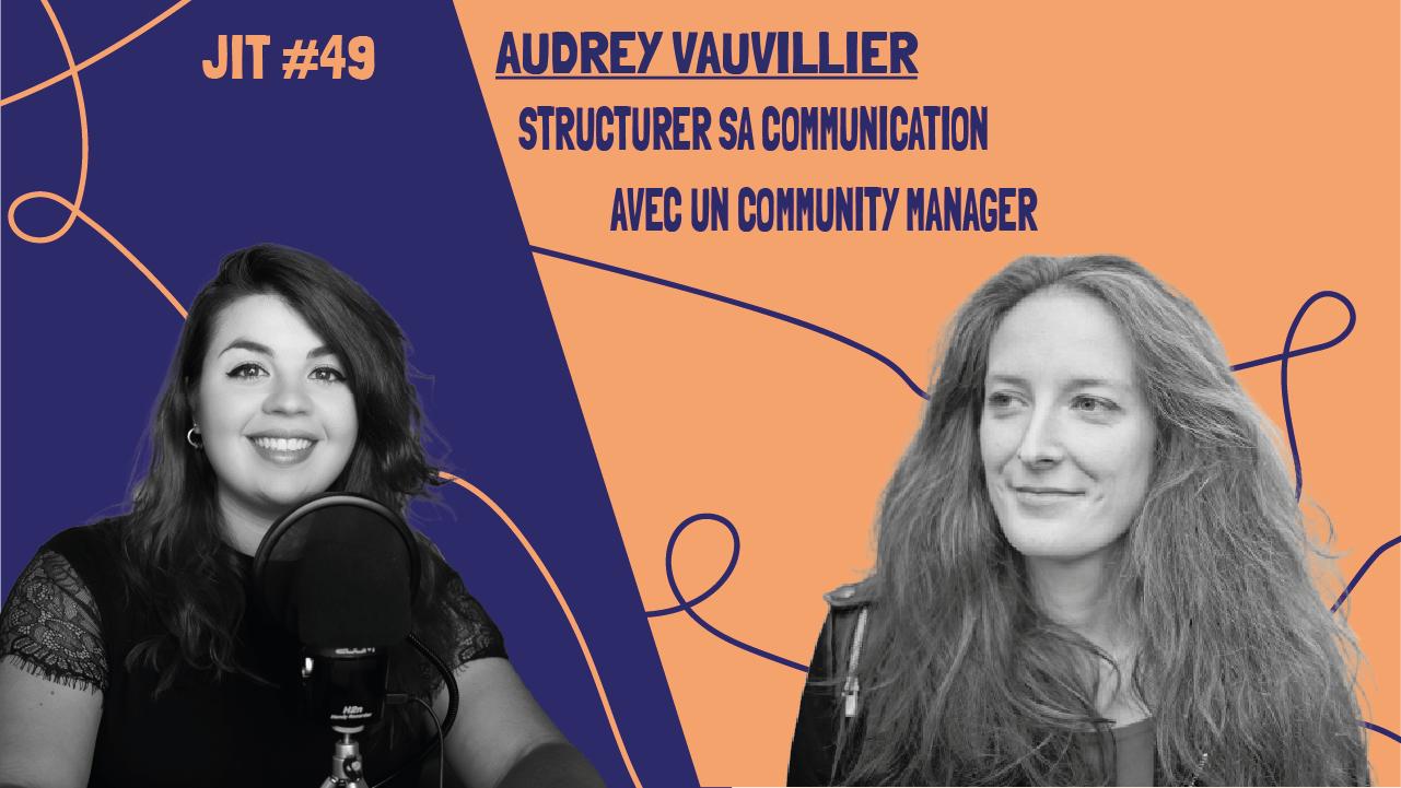 JIT #49 - Audrey Vauvillier - structurer sa communication avec un community manager