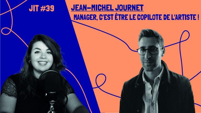 JIT#39 - Jean-Michel Journet : manager, c'est être le copilote de l'artiste !