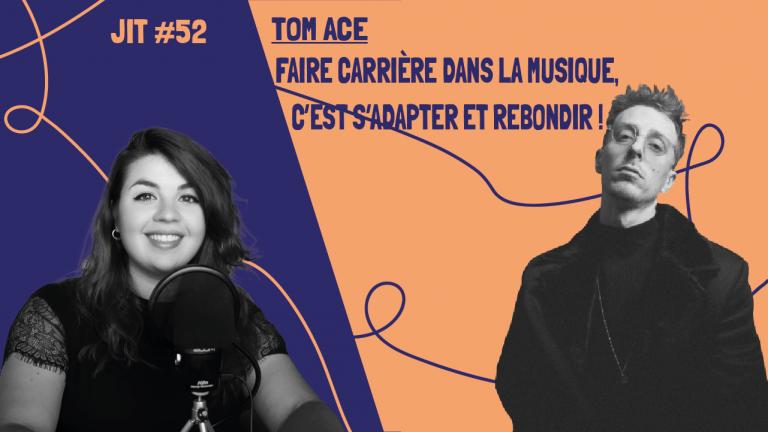 JIT#52 - Tom Ace : faire carrière dans la musique, c'est s'adapter et rebondir !