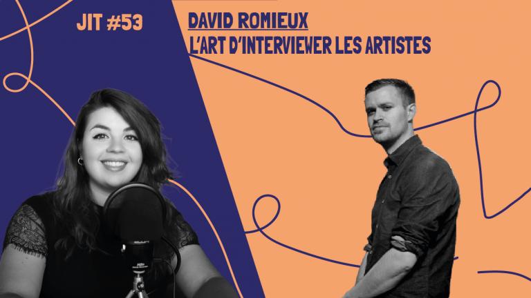 JIT#53 - David Romieux : l'art d'interviewer les artistes