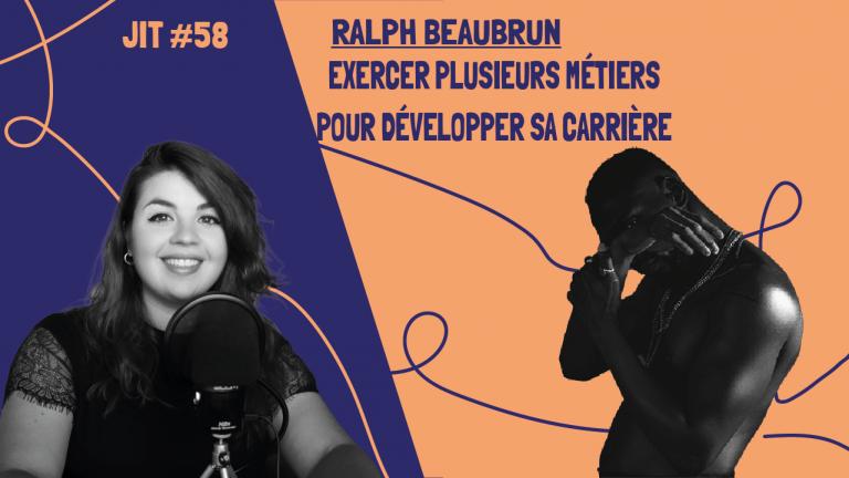 JIT#58 - Ralph Beaubrun : exercer plusieurs métiers pour développer sa carrière