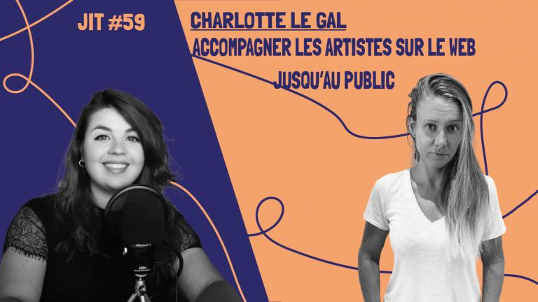 JIT#59 - Charlotte Le Gal : accompagner les artistes sur le web jusqu'au public